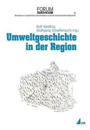 Umweltgeschichte in der Region von Kießling,  Rolf, Scheffknecht,  Wolfgang