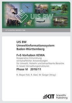 Umweltinformationssystem Baden-Württemberg. F+E Vorhaben KEWA. Kooperative Entwicklung wirtschaftlicher Anwendungen für Umwelt, Verkehr und benachbarte Bereiche in neuen Verwaltungsstrukturen. Phase VI, 2010/11. (KIT Scientific Reports ; 7586) von Mayer-Föll,  Roland