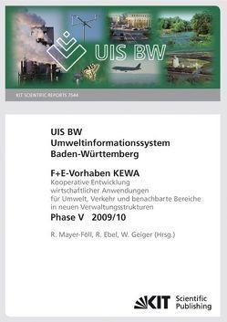 Umweltinformationssystem Baden-Württemberg : F+E-Vorhaben KEWA : Kooperative Entwicklung wirtschaftlicher Anwendungen für Umwelt, Verkehr und benachbarte Bereichein neuen Verwaltungsstrukturen ; Phase V, 2009/10 von Ebel,  R., Geiger,  Werner, Mayer-Föll,  Roland