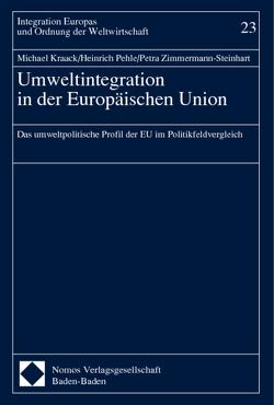 Umweltintegration in der Europäischen Union von Kraack,  Michael, Pehle,  Heinrich, Zimmermann-Steinhart,  Petra