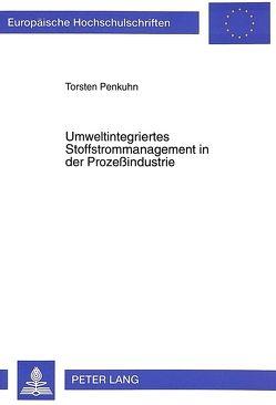 Umweltintegriertes Stoffstrommanagement in der Prozeßindustrie von Penkuhn,  Torsten