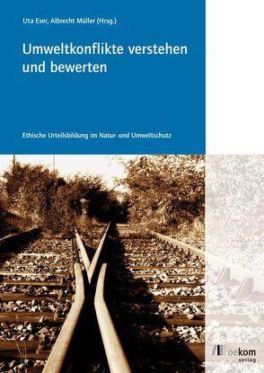 Umweltkonflikte verstehen und bewerten von Eser,  Uta, Müller,  Albrecht