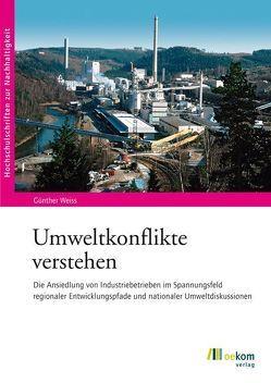 Umweltkonflikte verstehen von Weiss,  Günther