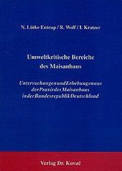 Umweltkritische Bereiche des Maisanbaus von Kratzer,  Ina, Lütke Entrup,  Norbert, Wolf,  Rainer