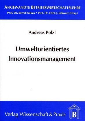 Umweltorientiertes Innovationsmanagement von Kaluza,  Bernd, Pölzl,  Andreas, Schwarz,  Erich J.