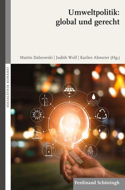 Umweltpolitik: global und gerecht von Abmeier,  Karlies, Dabrowski,  Martin, Schlagheck,  Michael, Sternberg,  Thomas, Wolf,  Judith