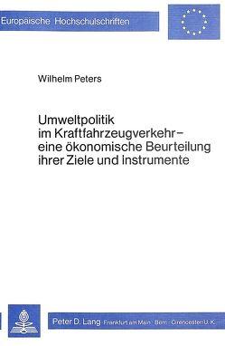 Umweltpolitik im Kraftfahrzeugverkehr – eine ökonomische Beurteilung ihrer Ziele und Instrumente von Peters,  Wilhelm