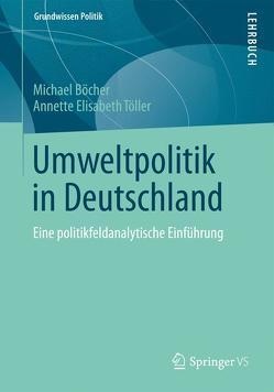 Umweltpolitik in Deutschland von Böcher,  Michael, Töller,  Annette Elisabeth