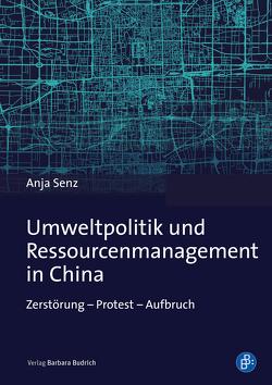 Umweltpolitik und Ressourcenmanagement in China von Senz,  Anja
