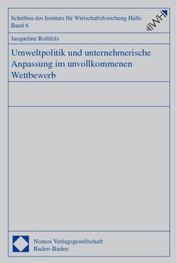 Umweltpolitik und unternehmerische Anpassung im unvollkommenen Wettbewerb von Rothfels,  Jacqueline