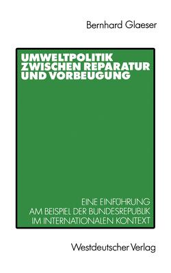 Umweltpolitik zwischen Reparatur und Vorbeugung von Glaeser,  Bernhard