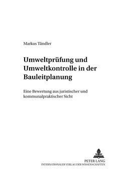 Umweltprüfung und Umweltkontrolle in der Bauleitplanung von Tändler,  Markus