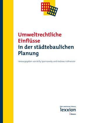Umweltrechtliche Einflüße in der städtebaulichen Planung von Hofmeister,  Andreas, Spannowsky,  Willy