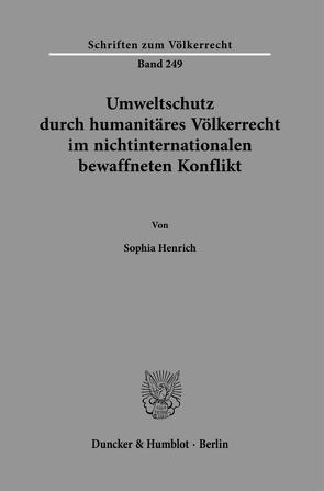 Umweltschutz durch humanitäres Völkerrecht im nichtinternationalen bewaffneten Konflikt. von Henrich,  Sophia