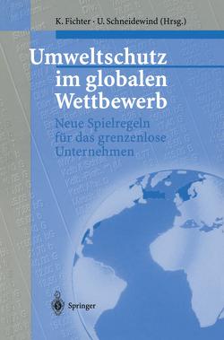 Umweltschutz im globalen Wettbewerb von Fichter,  Klaus, Schneidewind,  Uwe