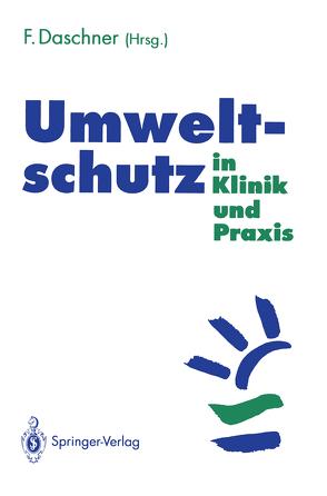 Umweltschutz in Klinik und Praxis von Daschner,  Franz