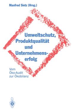 Umweltschutz, Produktqualität und Unternehmenserfolg von Sietz,  Manfred