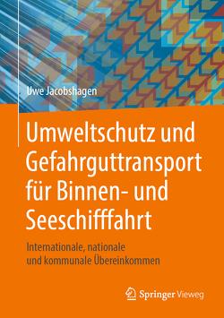 Umweltschutz und Gefahrguttransport für Binnen- und Seeschifffahrt von Jacobshagen,  Uwe