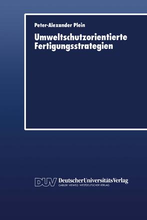 Umweltschutzorientierte Fertigungsstrategien von Plein,  Peter-Alexander