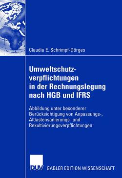 Umweltschutzverpflichtungen in der Rechnungslegung nach HGB und IFRS von Franz,  Prof. Dr. Klaus-Peter, Schrimpf-Dörges,  Claudia E.
