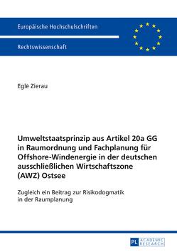 Umweltstaatsprinzip aus Artikel 20a GG in Raumordnung und Fachplanung für Offshore-Windenergie in der deutschen ausschließlichen Wirtschaftszone (AWZ) Ostsee von Zierau,  Egle