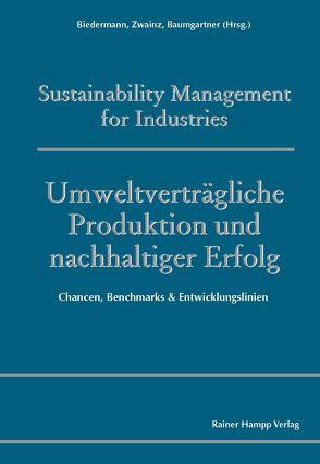 Umweltverträgliche Produktion und nachhaltiger Erfolg von Baumgartner,  Rupert J., Biedermann,  Hubert, Zwainz,  Markus