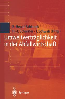 Umweltverträglichkeit in der Abfallwirtschaft von Heuel-Fabianek,  Burkhard, Schwab,  Joachim, Schwefer,  Hans-Jürgen