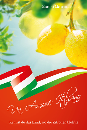 Un Amore Italiano – Kennst du das Land, wo die Zitronen blüh'n? von Meier,  Martina