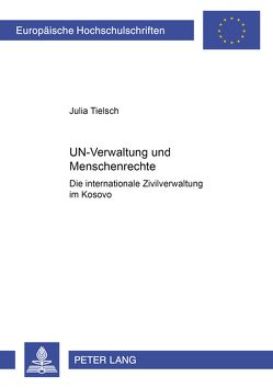 UN-Verwaltung und Menschenrechte von Tielsch,  Julia