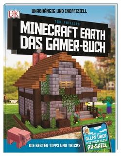 Unabhängig und inoffiziell: Minecraft Earth. Das Gamer-Buch von Phillips,  Tom
