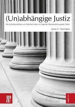 (Un)abhängige Justiz von Aydemir,  Yavuz, Harrington,  James C, Tigar,  Michael E, Willeke,  Wilhelm