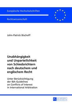 Unabhängigkeit und Unparteilichkeit von Schiedsrichtern nach deutschem und englischem Recht von Bischoff,  John-Patrick