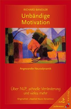 Unbändige Motivation von Bandler,  Richard, Milojevic,  Vukadin