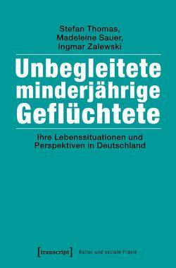 Unbegleitete minderjährige Geflüchtete von Sauer,  Madeleine, Thomas,  Stefan, Zalewski,  Ingmar