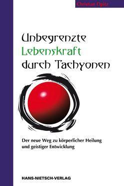 Unbegrenzte Lebenskraft durch Tachyonen von Opitz,  Christian