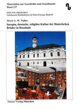 Unbekannte Hochkulturen im Osten Europas / Sarepta, deutsche religiöse Kultur der Huterschen Brüder in Russland. von Festner,  Sibylle, Nußer,  Horst,  G.W.