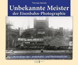 Unbekannte Meister der Eisenbahn-Photographie von Samek,  Thomas