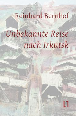 Unbekannte Reise nach Irkutsk von Bernhof,  Reinhard