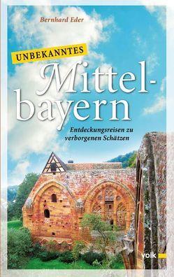 Unbekanntes Mittelbayern von Eder,  Bernhard