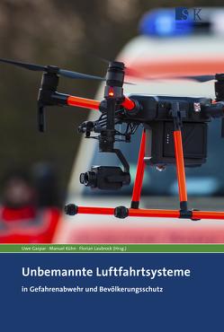 Unbemannte Luftfahrtsysteme in Gefahrenabwehr und Bevölkerungsschutz von Gaspar,  Uwe, Kühn,  Manuel, Laubrock,  Florian