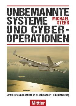 Unbemannte Systeme und Cyber-Operationen von Stehr,  Michael