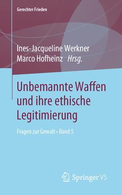 Unbemannte Waffen und ihre ethische Legitimierung von Hofheinz,  Marco, Werkner,  Ines-Jacqueline