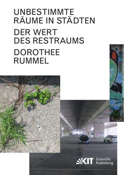 Unbestimmte Räume in Städten: Der Wert des Restraums von Rummel,  Dorothee