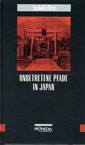 Unbetretene Pfade in Japan von Bird,  Isabella, Martin,  Angela