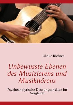 Unbewusste Ebenen des Musizierens und Musikhörens von Richter,  Ulrike