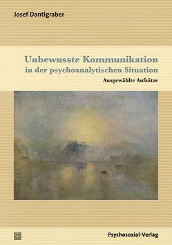 Unbewusste Kommunikation in der psychoanalytischen Situation von Dantlgraber,  Josef