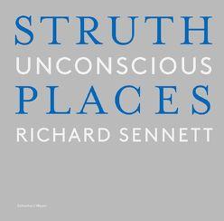 Unbewusste Orte / Unconscious Places von Bischoff,  Michael, Sennett,  Richard, Struth,  Thomas