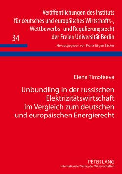 Unbundling in der russischen Elektrizitätswirtschaft im Vergleich zum deutschen und europäischen Energierecht von Timofeeva,  Elena