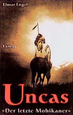 """Uncas: """"Der letzte Mohikaner"""" von Engel,  Elmar"""