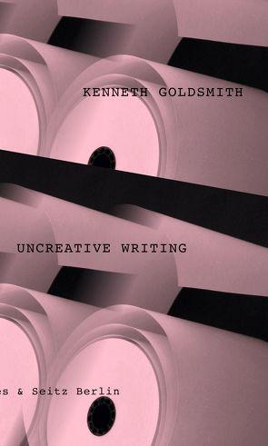 Uncreative Writing von Bajohr,  Hannes, Goldsmith,  Kenneth, Lichtenstein,  Swantje